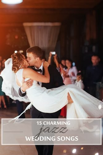 jazz wedding songs groom holding bride kissing her